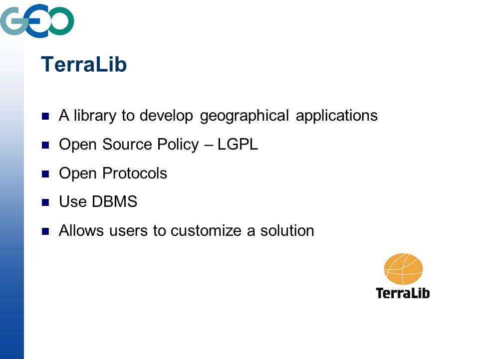 TerraLib A library to develop geographical applications Open Source Policy – LGPL Open Protocols Use DBMS Allows users to customize a solution