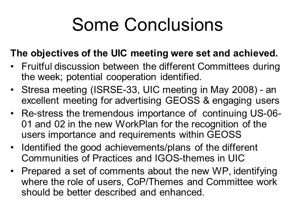 Some Conclusions The objectives of the UIC meeting were set and achieved.