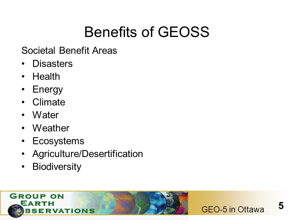 GEO-5 in Ottawa 5 Benefits of GEOSS Societal Benefit Areas Disasters Health Energy Climate Water Weather Ecosystems Agriculture/Desertification Biodiversity