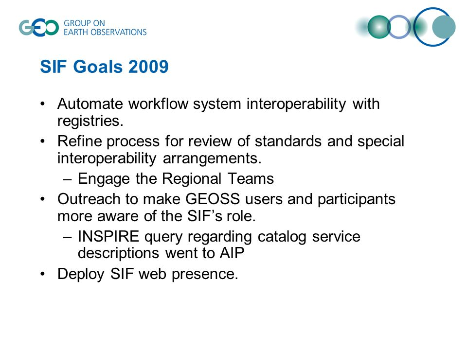 SIF Goals 2009 Automate workflow system interoperability with registries. Refine process for review of standards and special interoperability arrangem