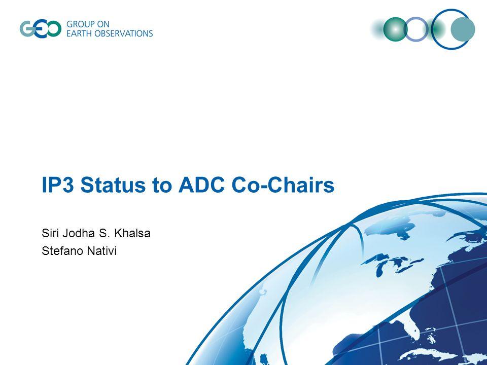 IP3 Status to ADC Co-Chairs Siri Jodha S. Khalsa Stefano Nativi