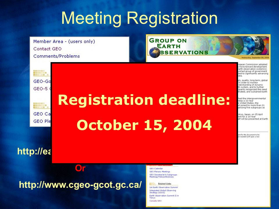 Meeting Registration http://earthobservations.org/ Or http://www.cgeo-gcot.gc.ca/ Registration deadline: October 15, 2004