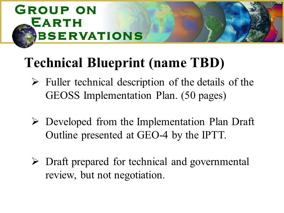Technical Blueprint (name TBD) Fuller technical description of the details of the GEOSS Implementation Plan. (50 pages) Developed from the Implementat