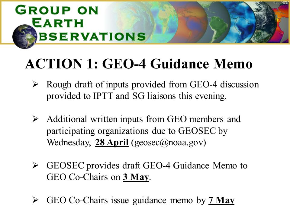 ACTION 1: GEO-4 Guidance Memo Rough draft of inputs provided from GEO-4 discussion provided to IPTT and SG liaisons this evening. Additional written i