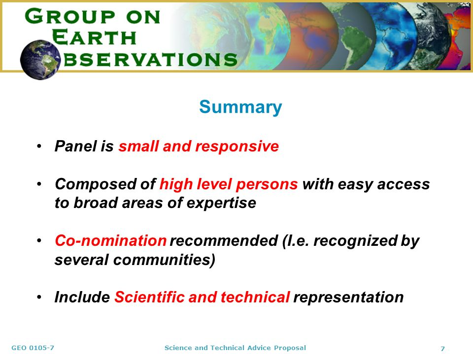 GEO 0105-7 Science and Technical Advice Proposal 7 Panel is small and responsive Composed of high level persons with easy access to broad areas of exp