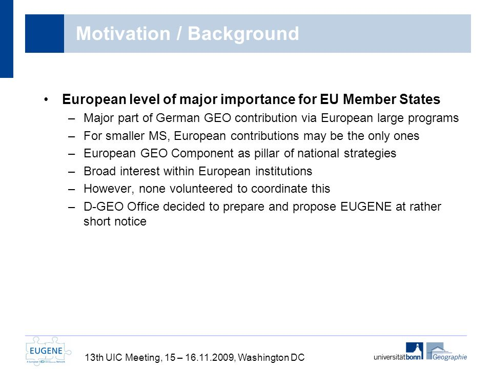 13th UIC Meeting, 15 – 16.11.2009, Washington DC Motivation / Background European level of major importance for EU Member States –Major part of German