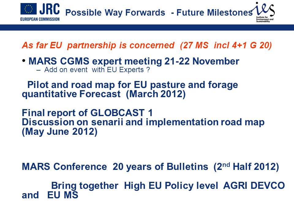 Possible Way Forwards - Future Milestones As far EU partnership is concerned (27 MS incl 4+1 G 20) MARS CGMS expert meeting 21-22 November – Add on ev
