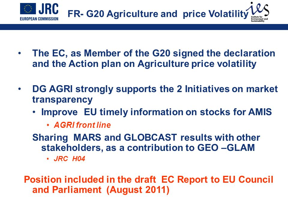 The EC, as Member of the G20 signed the declaration and the Action plan on Agriculture price volatility DG AGRI strongly supports the 2 Initiatives on