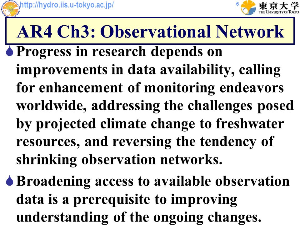 http://hydro.iis.u-tokyo.ac.jp/ AR4 Ch3: Observational Network Progress in research depends on improvements in data availability, calling for enhancem