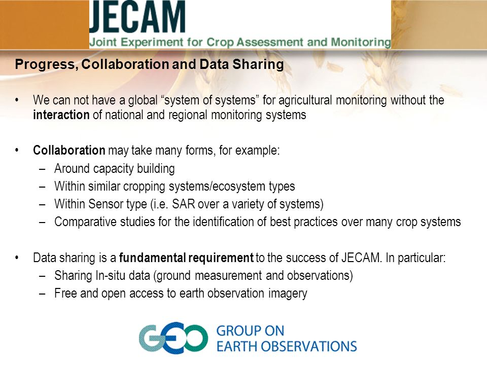 Progress, Collaboration and Data Sharing We can not have a global system of systems for agricultural monitoring without the interaction of national an