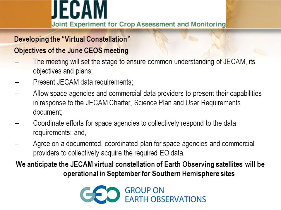 Developing the Virtual Constellation Objectives of the June CEOS meeting –The meeting will set the stage to ensure common understanding of JECAM, its