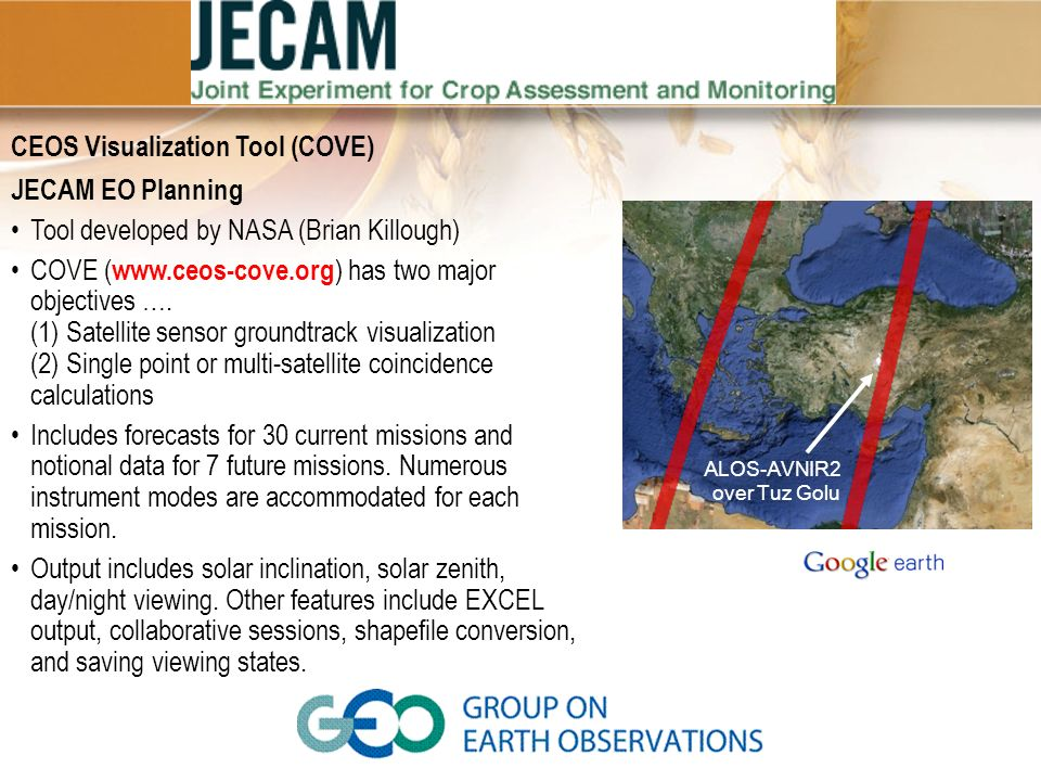 CEOS Visualization Tool (COVE) JECAM EO Planning Tool developed by NASA (Brian Killough) COVE ( www.ceos-cove.org ) has two major objectives …. (1) Sa