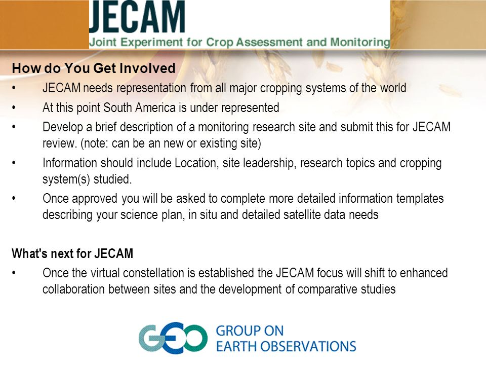 How do You Get Involved JECAM needs representation from all major cropping systems of the world At this point South America is under represented Devel