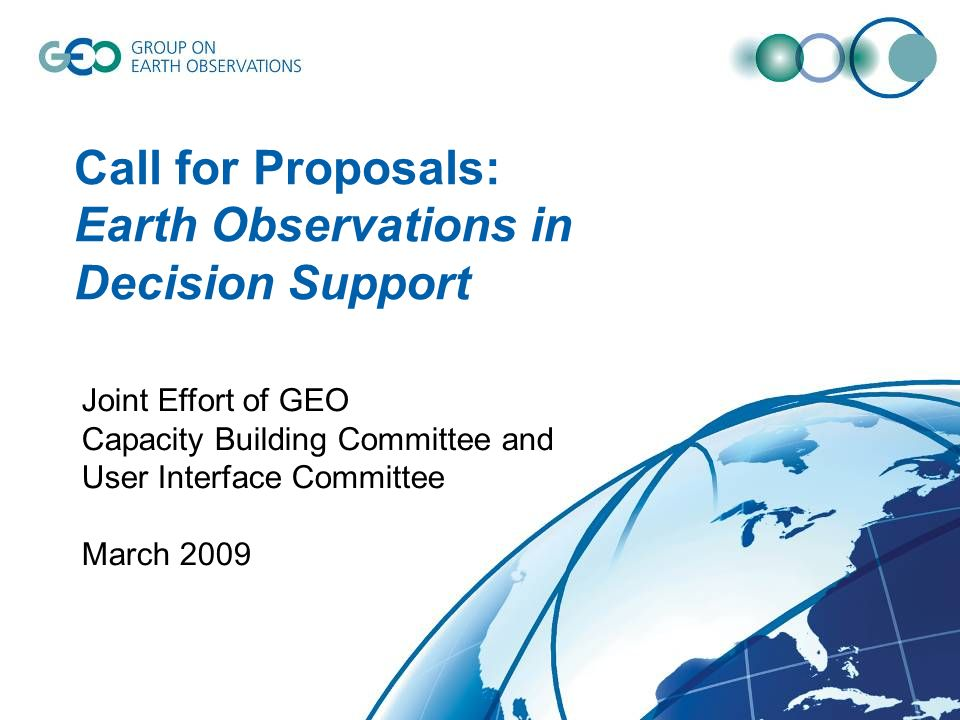 Call for Proposals: Earth Observations in Decision Support Joint Effort of GEO Capacity Building Committee and User Interface Committee March 2009
