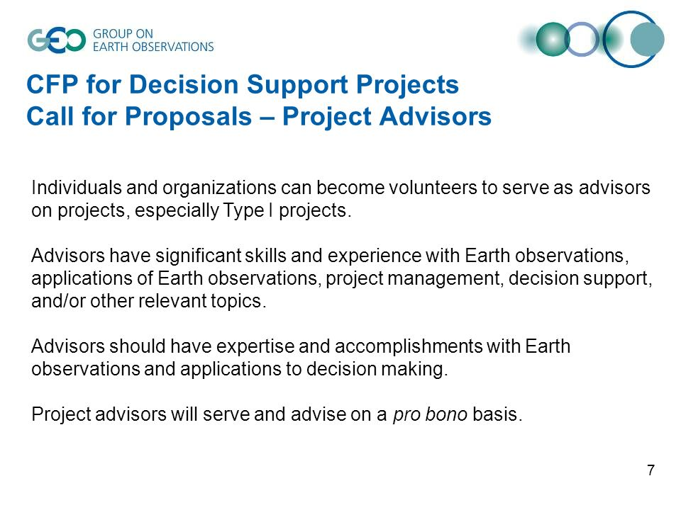 7 CFP for Decision Support Projects Call for Proposals – Project Advisors Individuals and organizations can become volunteers to serve as advisors on