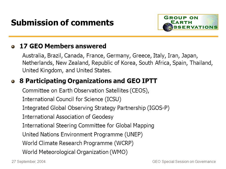 27 September, 2004GEO Special Session on Governance Submission of comments 17 GEO Members answered Australia, Brazil, Canada, France, Germany, Greece,