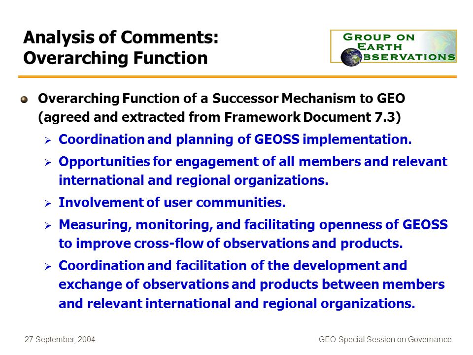27 September, 2004GEO Special Session on Governance Analysis of Comments: Overarching Function Overarching Function of a Successor Mechanism to GEO (a