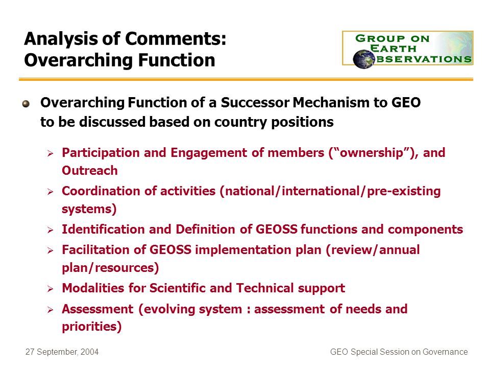 27 September, 2004GEO Special Session on Governance Analysis of Comments: Overarching Function Overarching Function of a Successor Mechanism to GEO to