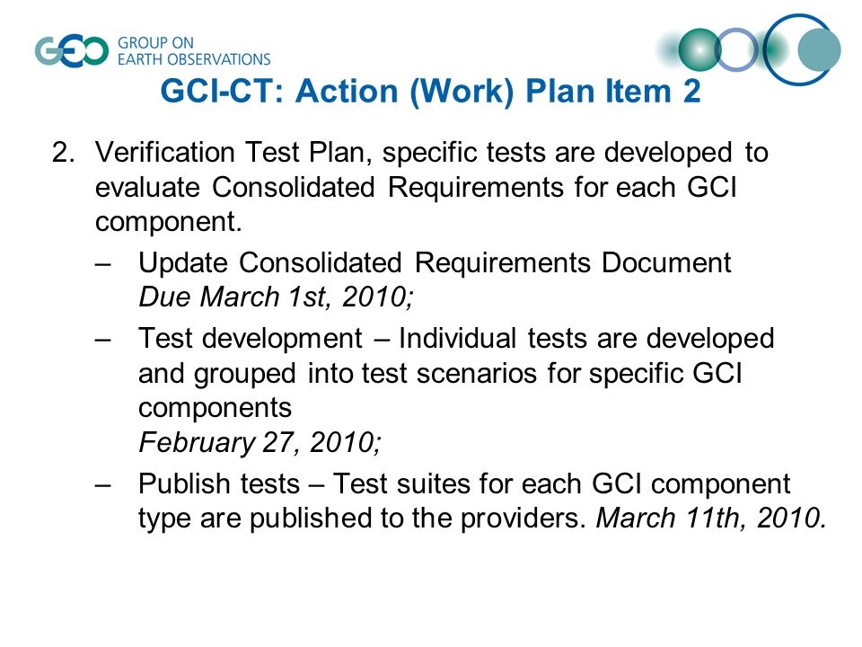 GCI-CT: Action (Work) Plan Item 2 2.Verification Test Plan, specific tests are developed to evaluate Consolidated Requirements for each GCI component.