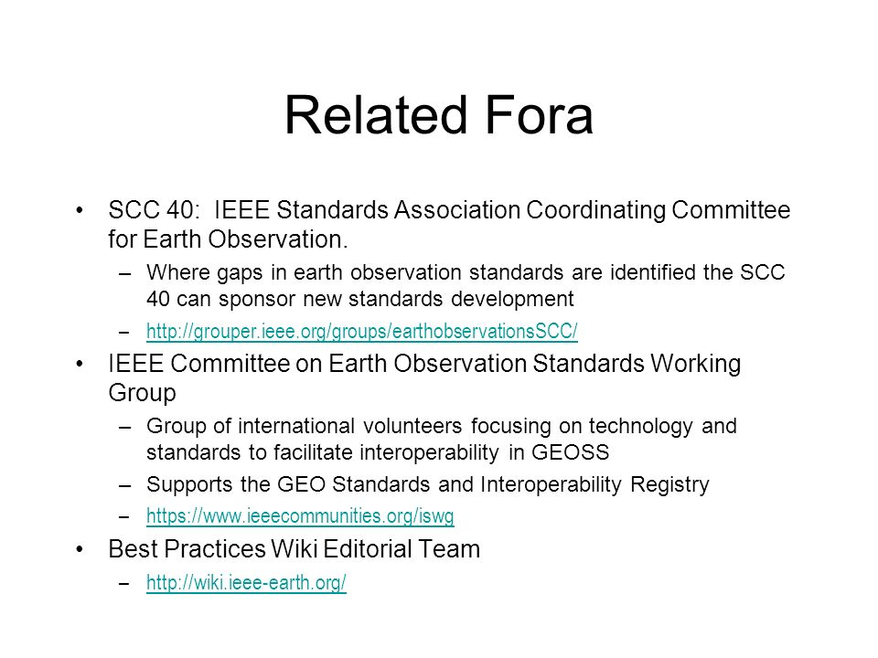 Related Fora SCC 40: IEEE Standards Association Coordinating Committee for Earth Observation.