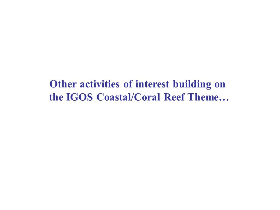 Other activities of interest building on the IGOS Coastal/Coral Reef Theme…