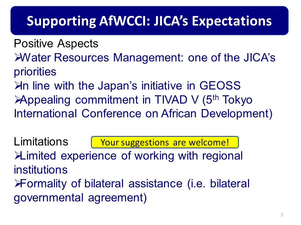 4 Technical Cooperation that can include: dispatch of JICA experts training of recipient institutions officials either in Japan, in the third countries or locally supply of equipment financial assistance What can JICA do to support AfWCCI.