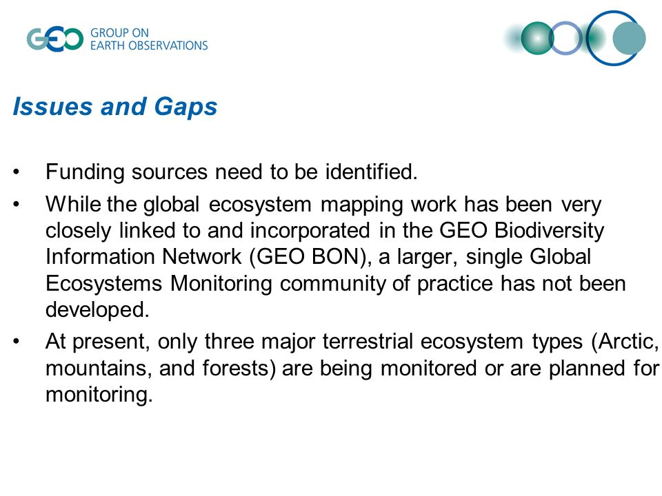 Issues and Gaps Funding sources need to be identified. While the global ecosystem mapping work has been very closely linked to and incorporated in the