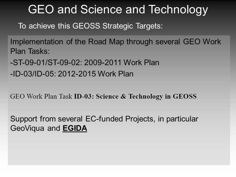 To achieve this GEOSS Strategic Targets: Implementation of the Road Map through several GEO Work Plan Tasks: -ST-09-01/ST-09-02: 2009-2011 Work Plan -