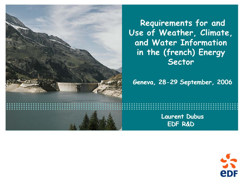 Requirements for and Use of Weather, Climate, and Water Information in the (french) Energy Sector Geneva, 28-29 September, 2006 Laurent Dubus EDF R&D