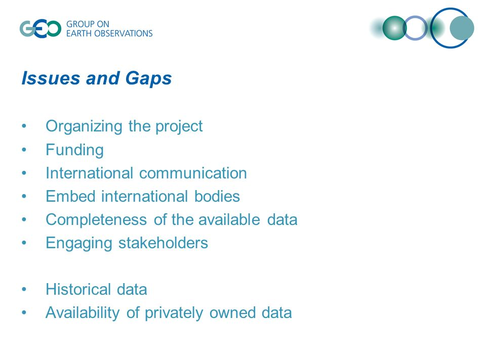 Issues and Gaps Organizing the project Funding International communication Embed international bodies Completeness of the available data Engaging stak