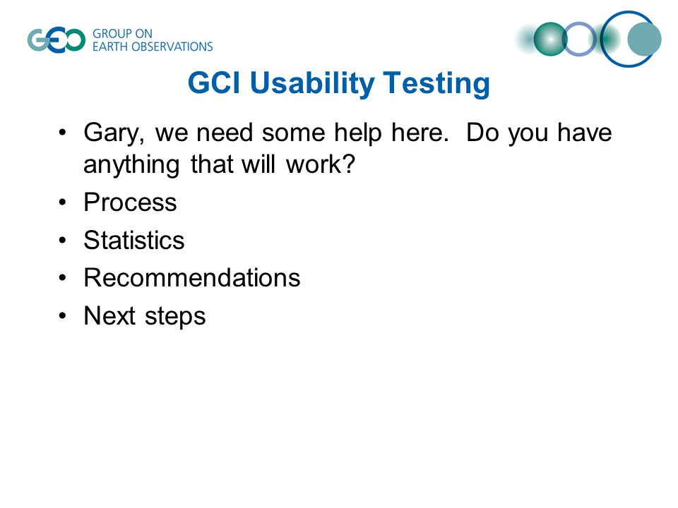 GCI Usability Testing Gary, we need some help here.