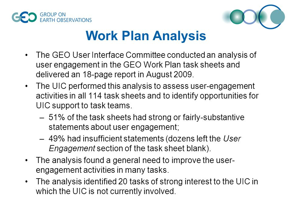 Work Plan Analysis The GEO User Interface Committee conducted an analysis of user engagement in the GEO Work Plan task sheets and delivered an 18-page report in August 2009.