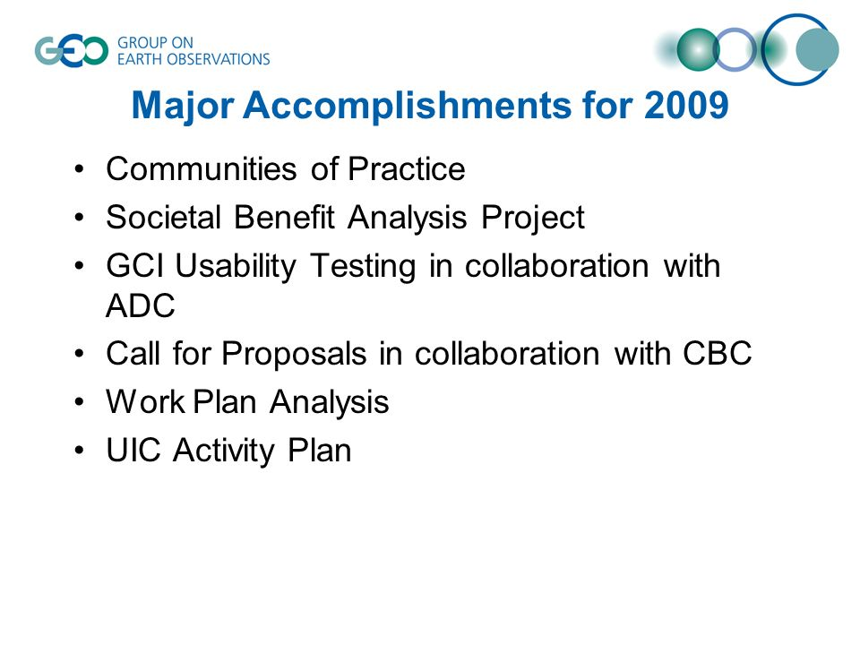 Major Accomplishments for 2009 Communities of Practice Societal Benefit Analysis Project GCI Usability Testing in collaboration with ADC Call for Proposals in collaboration with CBC Work Plan Analysis UIC Activity Plan