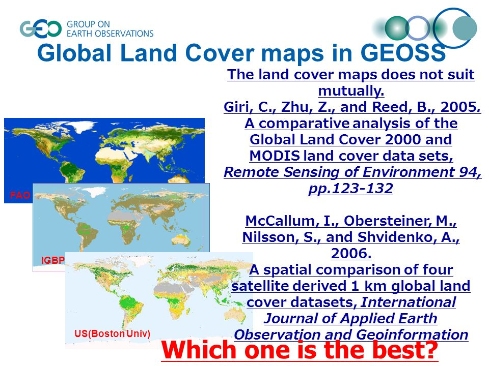 Global Land Cover maps in GEOSS FAO IGBP US(Boston Univ) The land cover maps does not suit mutually. Giri, C., Zhu, Z., and Reed, B., 2005. A comparat