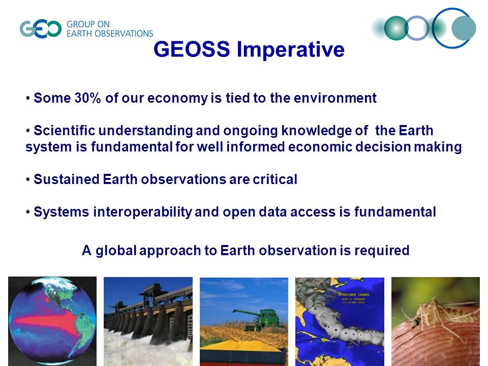 © GEO Secretariatslide 3 Some 30% of our economy is tied to the environment Scientific understanding and ongoing knowledge of the Earth system is fund