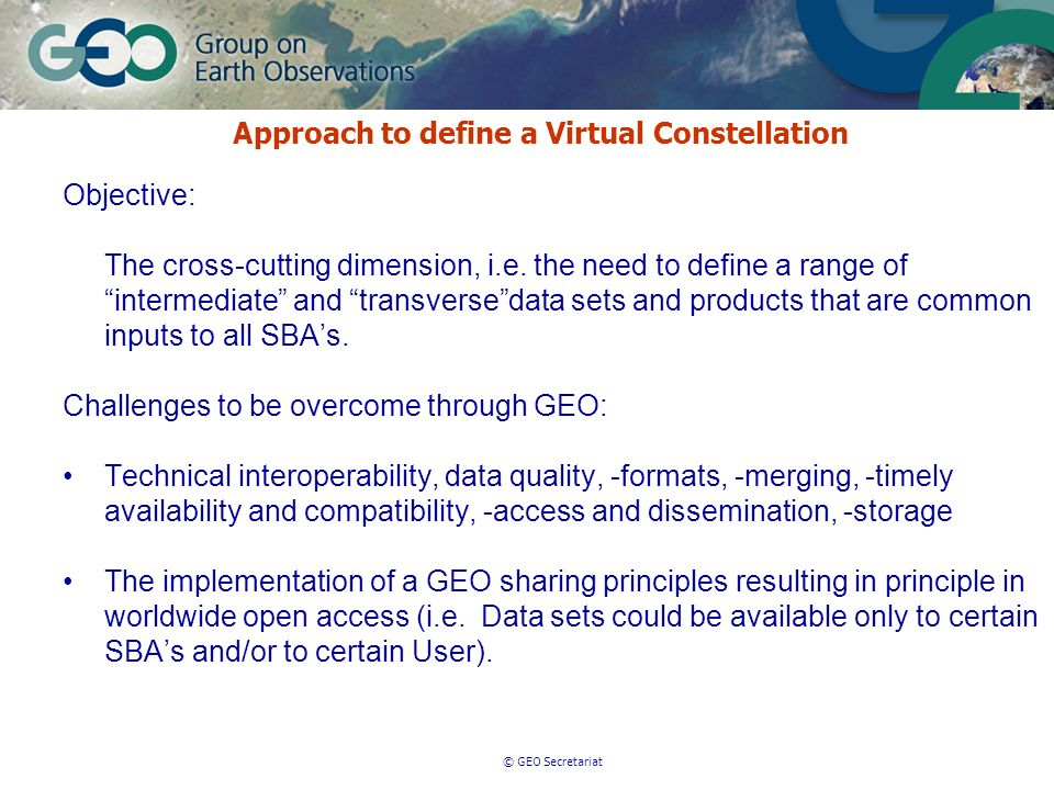 © GEO Secretariat Approach to define a Virtual Constellation Objective: The cross-cutting dimension, i.e.