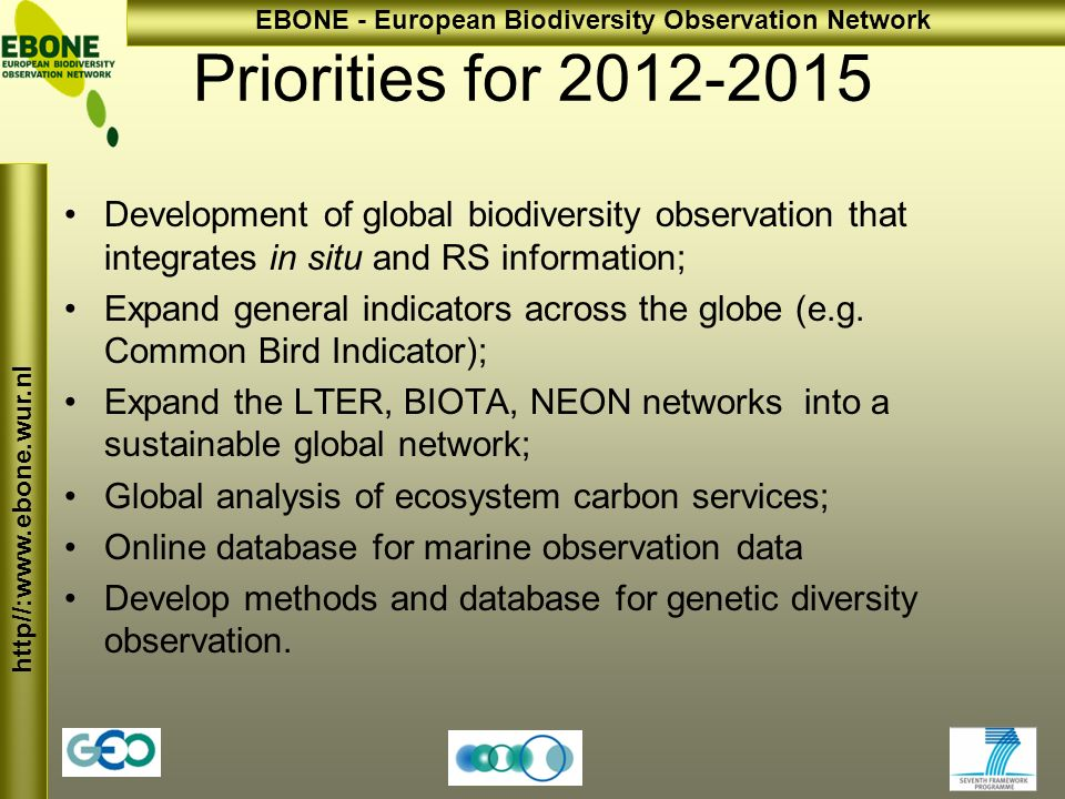 http//:  EBONE - European Biodiversity Observation Network Priorities for Development of global biodiversity observation that integrates in situ and RS information; Expand general indicators across the globe (e.g.
