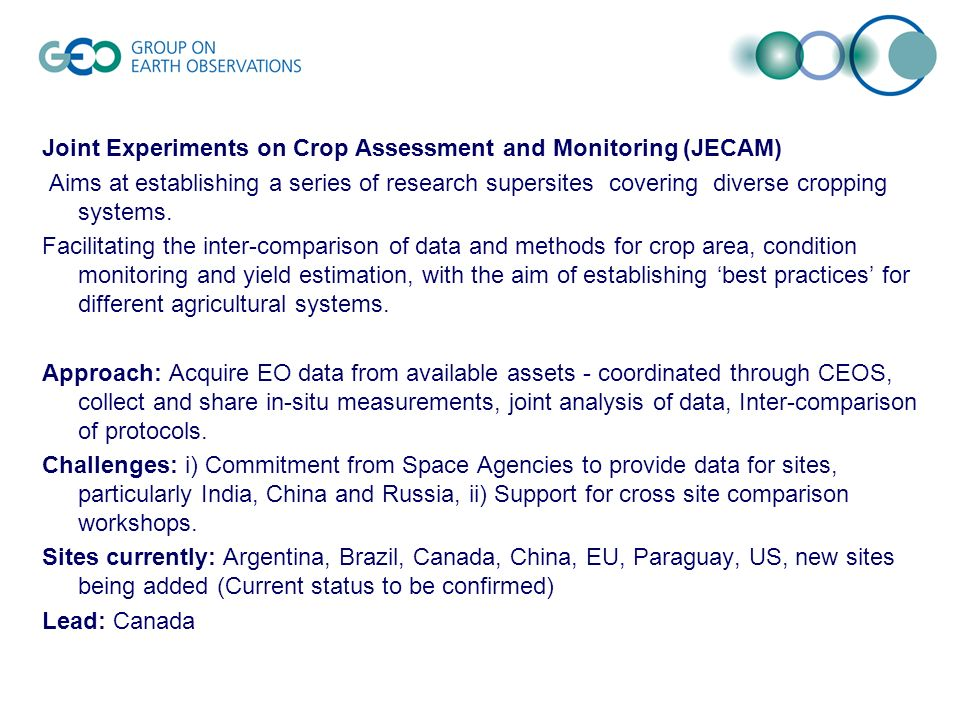 Joint Experiments on Crop Assessment and Monitoring (JECAM) Aims at establishing a series of research supersites covering diverse cropping systems.