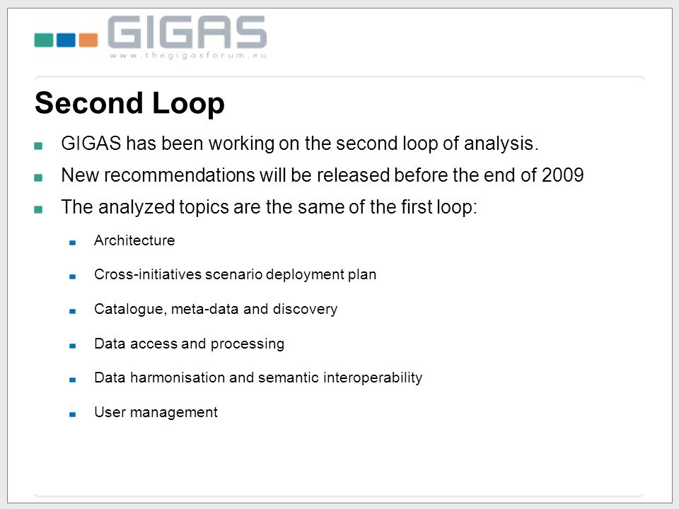 Second Loop GIGAS has been working on the second loop of analysis. New recommendations will be released before the end of 2009 The analyzed topics are