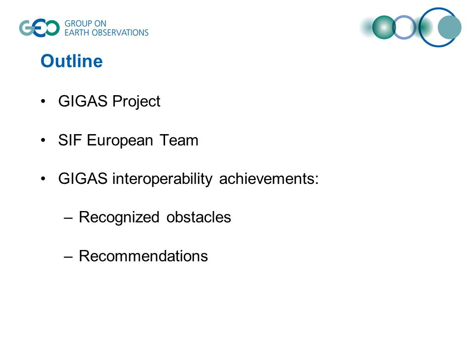 Outline GIGAS Project SIF European Team GIGAS interoperability achievements: –Recognized obstacles –Recommendations