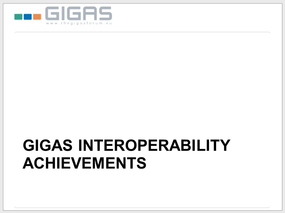 GIGAS INTEROPERABILITY ACHIEVEMENTS
