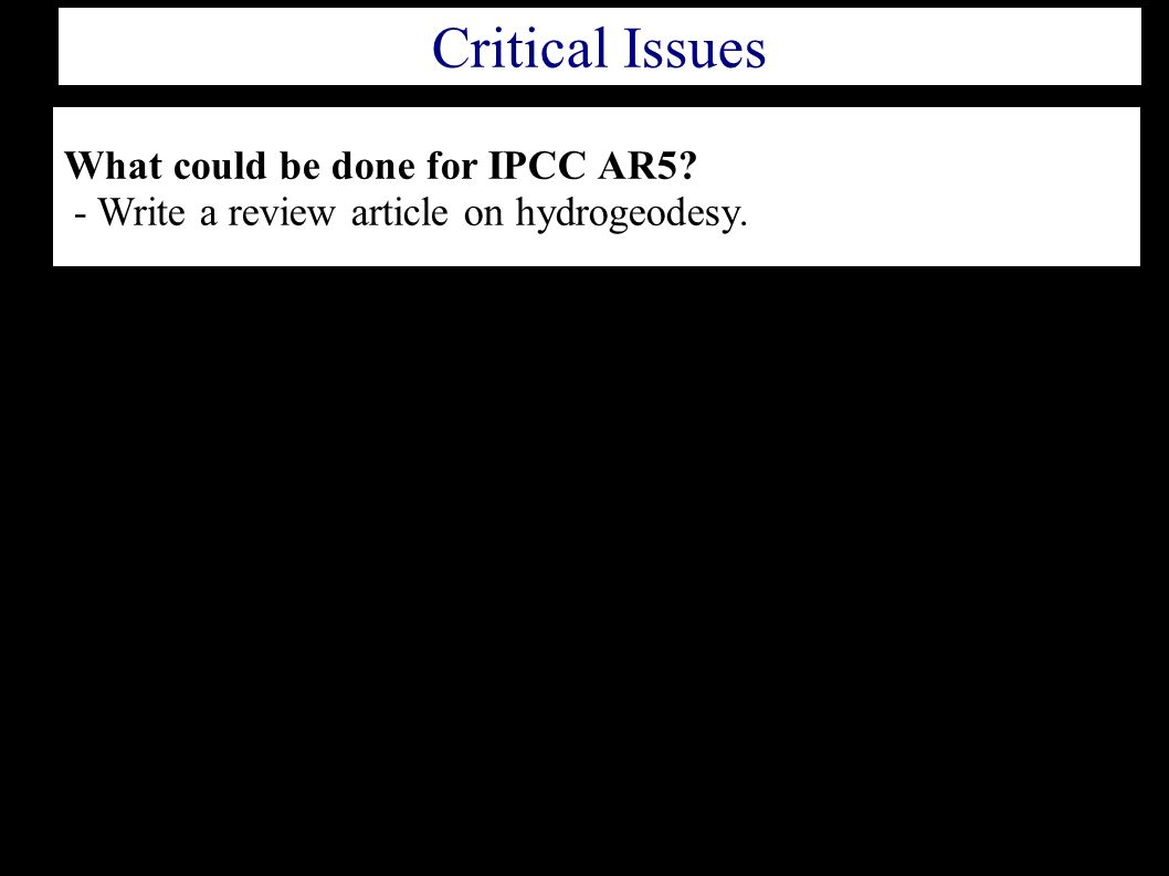 What could be done for IPCC AR5 - Write a review article on hydrogeodesy. Critical Issues
