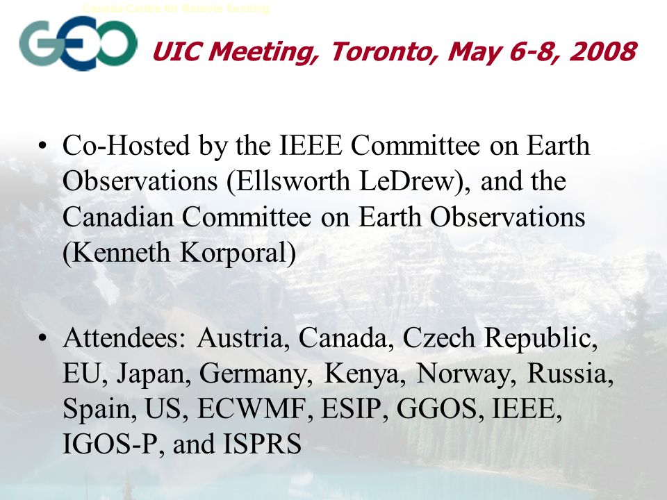 Earth Sciences Sector Canada Centre for Remote Sensing New Approach to UIC Meetings Prior to the 8/07 Washington meeting, emphasis was to develop the WorkPlan tasks and Communities of Practice that would encompass a range of users interests and address the SBAs.