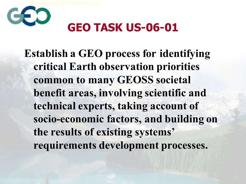 Earth Sciences Sector Canada Centre for Remote Sensing A user-led community of stakeholders, from providers to the final beneficiaries of Earth observation data and information, with a common interest in specific aspects of societal benefits to be realized by GEOSS implementation.