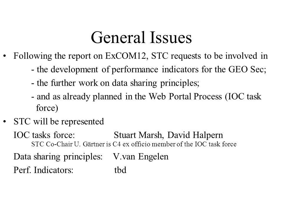 General Issues Following the report on ExCOM12, STC requests to be involved in - the development of performance indicators for the GEO Sec; - the furt