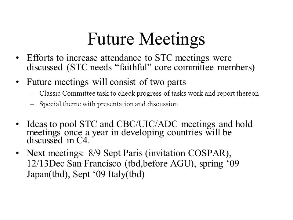 Future Meetings Efforts to increase attendance to STC meetings were discussed (STC needs faithful core committee members) Future meetings will consist