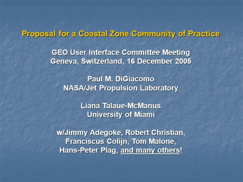 Proposal for a Coastal Zone Community of Practice GEO User Interface Committee Meeting Geneva, Switzerland, 16 December 2005 Paul M. DiGiacomo NASA/Je