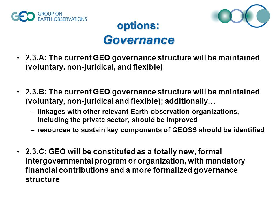 2.3.A: The current GEO governance structure will be maintained (voluntary, non-juridical, and flexible) 2.3.B: The current GEO governance structure wi