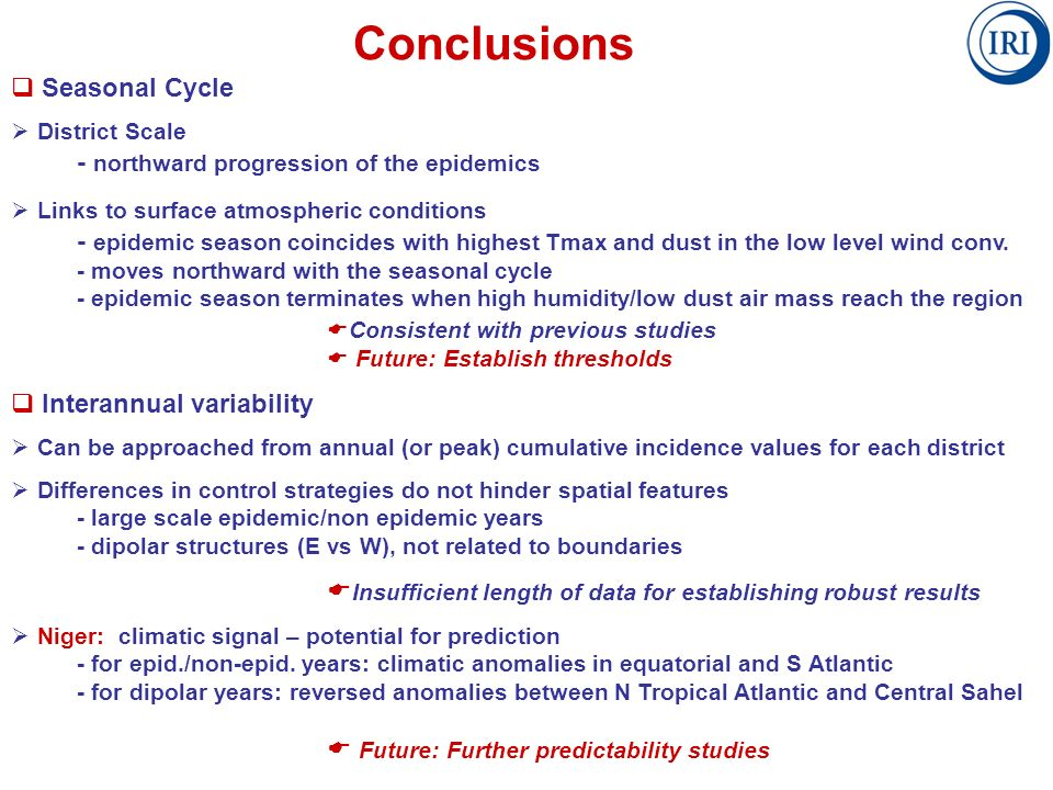 Conclusions Seasonal Cycle District Scale - northward progression of the epidemics Links to surface atmospheric conditions - epidemic season coincides with highest Tmax and dust in the low level wind conv.