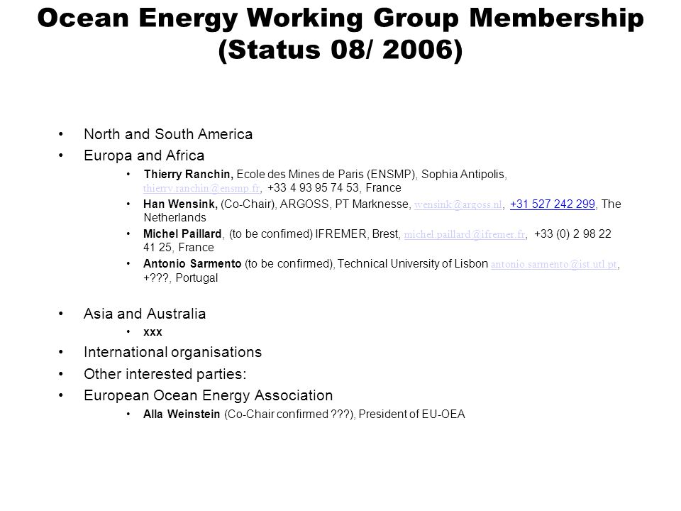 Ocean Energy Working Group Membership (Status 08/ 2006) North and South America Europa and Africa Thierry Ranchin, Ecole des Mines de Paris (ENSMP), S